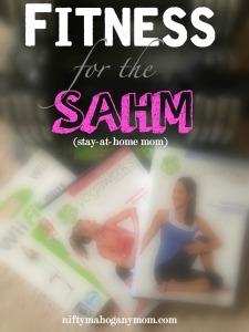 Fitness for the SAHM -- NiftyMahoganyMom.com