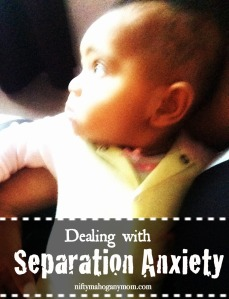 Dealing With Separation Anxiety -- NiftyMahoganyMom.com